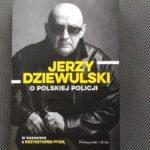 Jerzy Dziewulski - o polskiej policji