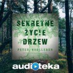 """Sekretne życie drzew"", Peter Wohlleben (audiobook)"