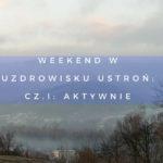 Weekend w Uzdrowisku Ustroń - część pierwsza: aktywnie