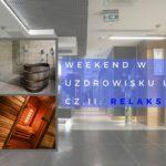 Weekend w Uzdrowisku Ustroń - część druga: relaks i regeneracja